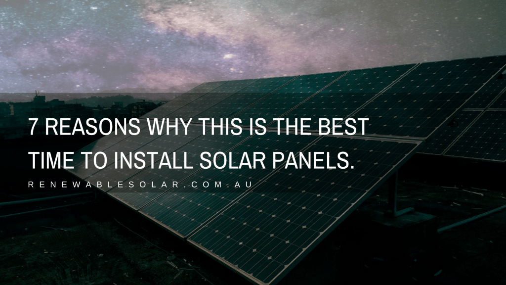 7 Reasons why this is the best time to install solar panels